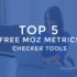 5 Best Free Moz Metrics Tools to Check DA, PA And Moztrust