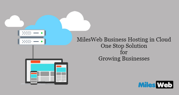 MilesWeb Business Hosting In Cloud – A One Stop Solution For Growing Businesses